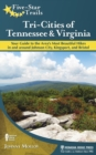 Five-Star Trails: Tri-Cities of Tennessee and Virginia : Your Guide to the Area's Most Beautiful Hikes In and Around Bristol, Johnson City, and Kingsport - Book