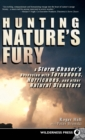 Hunting Nature's Fury : A Storm Chaser's Obsession with Tornadoes, Hurricanes, and other Natural Disasters - Book