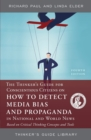 The Thinker's Guide for Conscientious Citizens on How to Detect Media Bias and Propaganda in National and World News : Based on Critical Thinking Concepts and Tools - Book