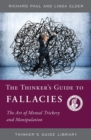 The Thinker's Guide to Fallacies : The Art of Mental Trickery and Manipulation - Book