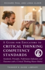 A Guide for Educators to Critical Thinking Competency Standards : Standards, Principles, Performance Indicators, and Outcomes with a Critical Thinking Master Rubric - Book