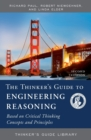 The Thinker's Guide to Engineering Reasoning : Based on Critical Thinking Concepts and Tools - Book