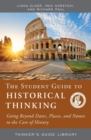 The Student Guide to Historical Thinking : Going Beyond Dates, Places, and Names to the Core of History - Book