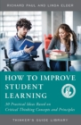 How to Improve Student Learning : 30 Practical Ideas Based on Critical Thinking Concepts and Principles - Book