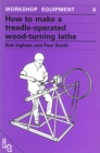 How to Make a Treadle-Operated Wood-Turning Lathe - Book