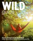 Wild Guide - Devon, Cornwall and South West : Hidden Places, Great Adventures and the Good Life  (including Somerset and Dorset) - Book