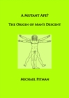 A Mutant Ape? The Origin of Man's Descent - eBook