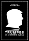 Trumped : An Alternative Musical - eBook