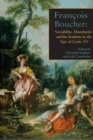 Francois Boucher : Sociability, Mondanite and the Academy in the Age of Louis XV - Book