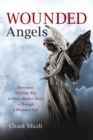 Wounded Angels : Sometimes the Only Way to Heal a Broken Heart Is Through a Wounded Soul - eBook
