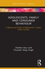 Adolescents, Family and Consumer Behaviour : A Behavioural Study of Adolescents in Indian Urban Families - eBook