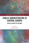 Public Administration in Central Europe : Ideas as Causes of Reforms - eBook