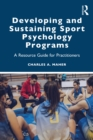 Developing and Sustaining Sport Psychology Programs : A Resource Guide for Practitioners - eBook