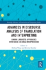 Advances in Discourse Analysis of Translation and Interpreting : Linking Linguistic Approaches with Socio-cultural Interpretation - eBook