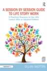 A Session by Session Guide to Life Story Work : A Practical Resource to Use with Looked After or Adopted Children - eBook