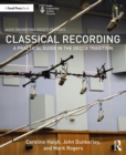 Classical Recording : A Practical Guide in the Decca Tradition - eBook