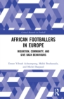 African Footballers in Europe : Migration, Community, and Give Back Behaviours - eBook