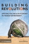 Building Revolutions : Applying the Circular Economy to the Built Environment - eBook