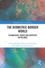 The Biometric Border World : Technology, Bodies and Identities on the Move - eBook
