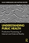 Understanding Public Health : Productive Processing of Internal and External Reality - eBook