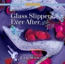 Glass Slippers, Ever After, and Me - eAudiobook
