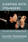 Sleeping with Strangers : How Movies Shaped Desire - Book