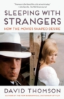 Sleeping with Strangers : How the Movies Shaped Desire - Book
