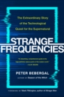 Strange Frequencies : The Extraordinary Story of the Technological Quest for the Supernatural - eBook