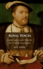 Royal Voices : Language and Power in Tudor England - Book