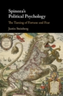 Spinoza's Political Psychology : The Taming of Fortune and Fear - Book