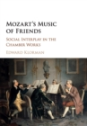Mozart's Music of Friends : Social Interplay in the Chamber Works - Book
