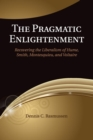 The Pragmatic Enlightenment : Recovering the Liberalism of Hume, Smith, Montesquieu, and Voltaire - Book