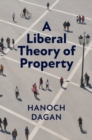 A Liberal Theory of Property - Book