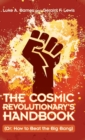 The Cosmic Revolutionary's Handbook : (Or: How to Beat the Big Bang) - Book