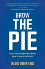 Grow the Pie : How Great Companies Deliver Both Purpose and Profit - Book