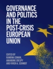 Governance and Politics in the Post-Crisis European Union - Book