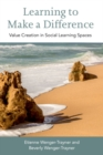 Learning to Make a Difference : Value Creation in Social Learning Spaces - Book