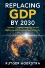 Replacing GDP by 2030 : Towards a Common Language for the Well-being and Sustainability Community - Book