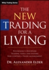 The New Trading for a Living : Psychology, Discipline, Trading Tools and Systems, Risk Control, Trade Management - Book