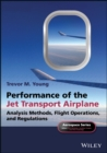 Performance of the Jet Transport Airplane : Analysis Methods, Flight Operations, and Regulations - eBook