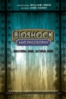 BioShock and Philosophy : Irrational Game, Rational Book - Book