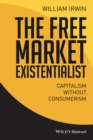 The Free Market Existentialist : Capitalism without Consumerism - eBook