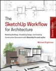 The SketchUp Workflow for Architecture : Modeling Buildings, Visualizing Design, and Creating Construction Documents with SketchUp Pro and LayOut - eBook