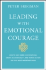 Leading With Emotional Courage : How to Have Hard Conversations, Create Accountability, And Inspire Action On Your Most Important Work - eBook