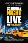 Saturday Night Live and Philosophy : Deep Thoughts Through the Decades - Book