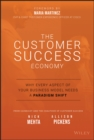The Customer Success Economy : Why Every Aspect of Your Business Model Needs A Paradigm Shift - eBook