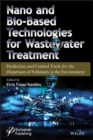 Nano and Bio-Based Technologies for Wastewater Treatment : Prediction and Control Tools for the Dispersion of Pollutants in the Environment - Book