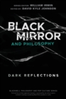 Black Mirror and Philosophy : Dark Reflections - Book