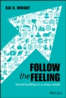 Follow the Feeling : Brand Building in a Noisy World - Book