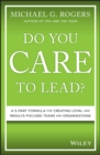 Do You Care to Lead? : A 5-Part Formula for Creating Loyal and Results-Focused Teams and Organizations - eBook
